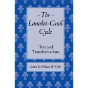 The Lancelot-Grail Cycle by William W. Kibler