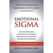 Emotional SIGMA: The 8 Step Process to Emotionally Intelligent Leadership