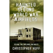 Haunted Second World War Airfields: Volume two by Christopher Huff