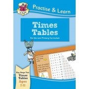 New Curriculum Practise & Learn: Times Tables for Ages 7-11 by CGP Books