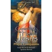 Consoling the Heart of Jesus - Prayer Companion by Fr Michael E Gaitley