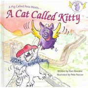 A Pig Called Pete Meets a Cat Called Kitty by Alan Bowater