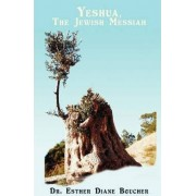 Yeshua, The Jewish Messiah by Dr. Esther Diane Boucher