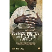 Business, Politics and the State in Africa by Tim Kelsall