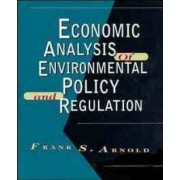 Economic Analysis of Environmental Policy and Regulation by Frank S. Arnold