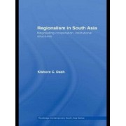 Regionalism in South Asia by Kishore C. Dash
