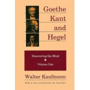 Goethe, Kant, and Hegel by Walter A. Kaufmann