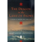 Dragon in the Land of Snows: a History of Modern Tibet since 1947 by Tsering Shakya