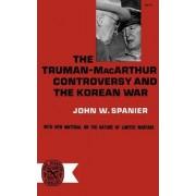 The Truman-MacArthur Controversy and the Korean War by John W Spanier
