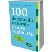 100 de remedii naturale pentru copilul tau - Jared M. Skowron