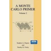 A Monte Carlo Primer: Volume 2 by Steven A. Dupree