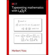 Typesetting Mathematics with LaTeX by Herbert Voss