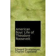 American Boys' Life of Theodore Roosevelt by Edward Stratemeyer