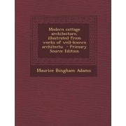 Modern Cottage Architecture, Illustrated from Works of Well-Known Architects; by Maurice Bingham Adams
