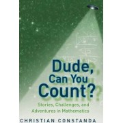 Dude, Can You Count? Stories, Challenges and Adventures in Mathematics by Christian Constanda