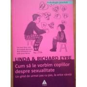 Cum Sa Le Vorbim Copiilor Despre Sexualitate Un Ghid De Urmat Pas Cu Pas, La Orice Varsta - Linda Si Richard Eyre