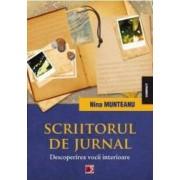 Scriitorul de jurnal. Descoperirea vocii interioare - Nina Munteanu