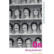 On Being Authentic by Charles Guignon