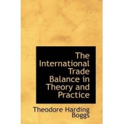 The International Trade Balance in Theory and Practice by Theodore Harding Boggs