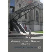 Memorialization in Germany Since 1945 by Bill Niven