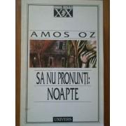 Sa Nu Pronunti: Noapte - Amos Oz