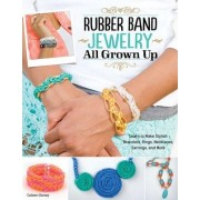 Rubber Band Jewelry All Grown Up by Colleen Dorsey