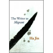 The Writer as Migrant by Ha Jin