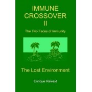 Immune Crossover II - The Two Faces of Immunity - The Lost Environment by Enrique Dr. Rewald