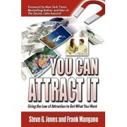 You Can Attract It Using the Law of Attraction to Get What You Want by Frank Mangano