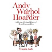 Andy Warhol Was a Hoarder: Inside the Minds of History's Great Personalities, Hardcover