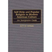 Self-Help and Popular Religion in Modern American Culture: v. 2 by Roy M. Anker