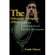 The Unbearable Wrongness of Being by Frank Mosca