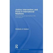 Justice, Intervention and Force in International Relations by Kimberly A. Hudson