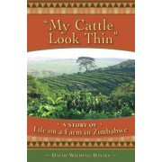 My Cattle Look Thin - A Story of Life on a Farm in Zimbabwe by David Wilding-Davies