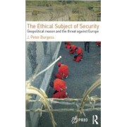 The Ethical Subject of Security by J. Peter Burgess
