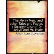 The Merry Men, and Other Tales and Fables; Strange Case of Dr. Jekyll and Mr. Hyde by Robert Louis Stevenson