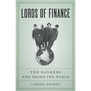 Liaquat Ahamed Lords of Finance: The Bankers Who Broke the World
