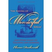 The Having of Wonderful Ideas and Other Essays on Teaching and Learning by Eleanor Ruth Duckworth
