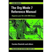 The Org Mode 7 Reference Manual (for Org Version 7.3) by Dominik Carsten