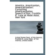 America, Americanism, Americanization by Franklin K States Dept of the Interior