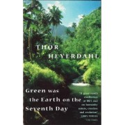 Green Was The Earth On The Seventh Day by Thor Heyerdahl