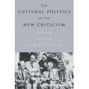 The Cultural Politics of the New Criticism by Mark Jancovich