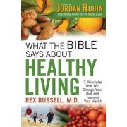 What the Bible Says about Healthy Living by Rex M D Russell