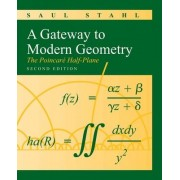 A Gateway to Modern Geometry: The Poincare Half-Plane by Saul Stahl