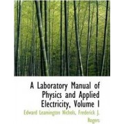 A Laboratory Manual of Physics and Applied Electricity, Volume I by Edward Leamington Nichols
