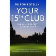 Your 15th Club by Dr. Bob Rotella