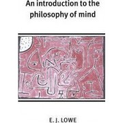 An Introduction to the Philosophy of Mind by E. J. Lowe