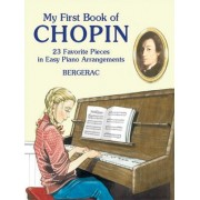 My First Book of Chopin: 23 Favorite Pieces in Easy Piano Arrangements