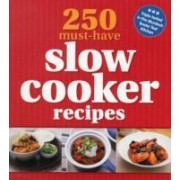 250 Must-Have Slow Cooker Recipes by Murdoch Books Test Kitchen