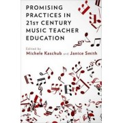 Promising Practices in 21st Century Music Teacher Education by Michele Kaschub